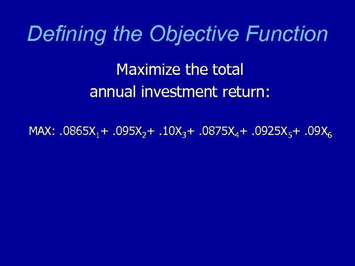 Defining the Objective Function Maximize the total annual investment return: MAX: . 0865 X