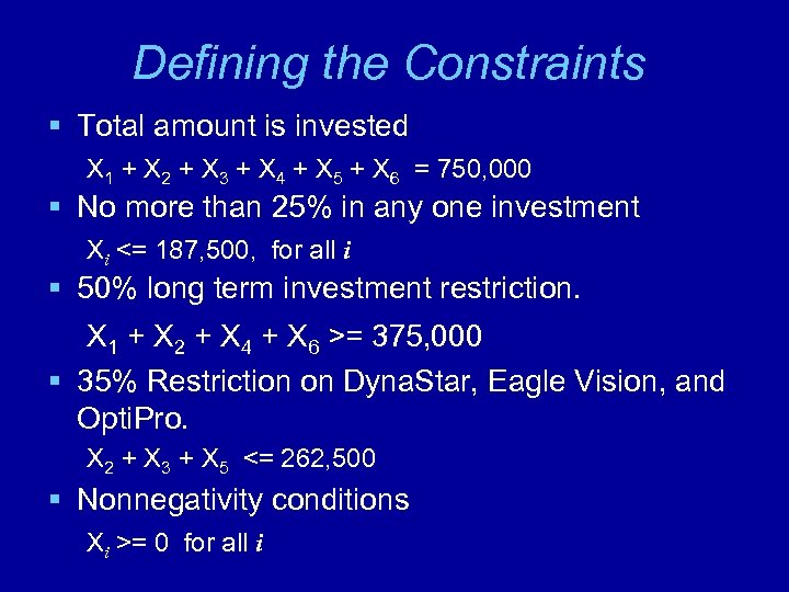 Defining the Constraints § Total amount is invested X 1 + X 2 +