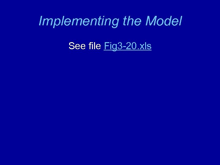 Implementing the Model See file Fig 3 -20. xls