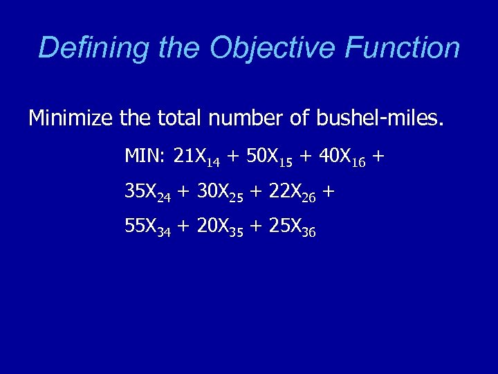 Defining the Objective Function Minimize the total number of bushel-miles. MIN: 21 X 14