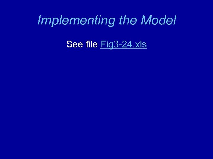 Implementing the Model See file Fig 3 -24. xls