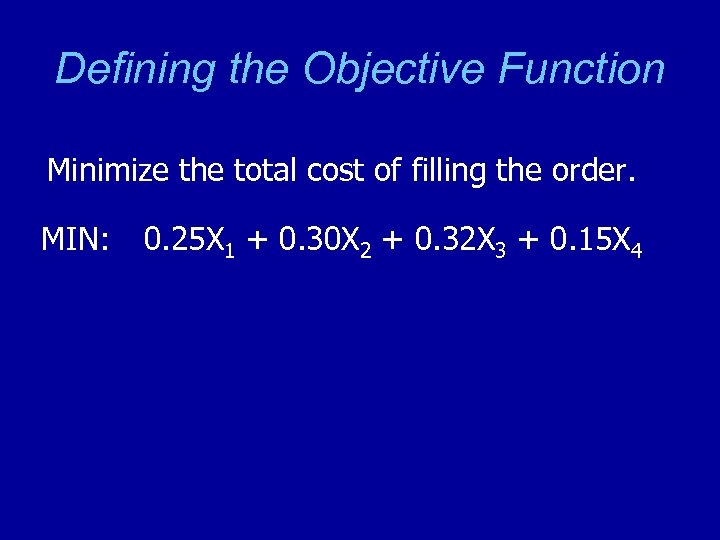 Defining the Objective Function Minimize the total cost of filling the order. MIN: 0.