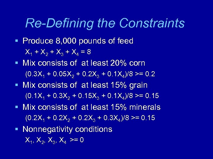 Re-Defining the Constraints § Produce 8, 000 pounds of feed X 1 + X