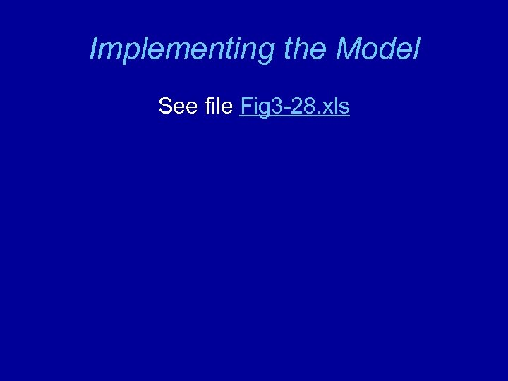Implementing the Model See file Fig 3 -28. xls
