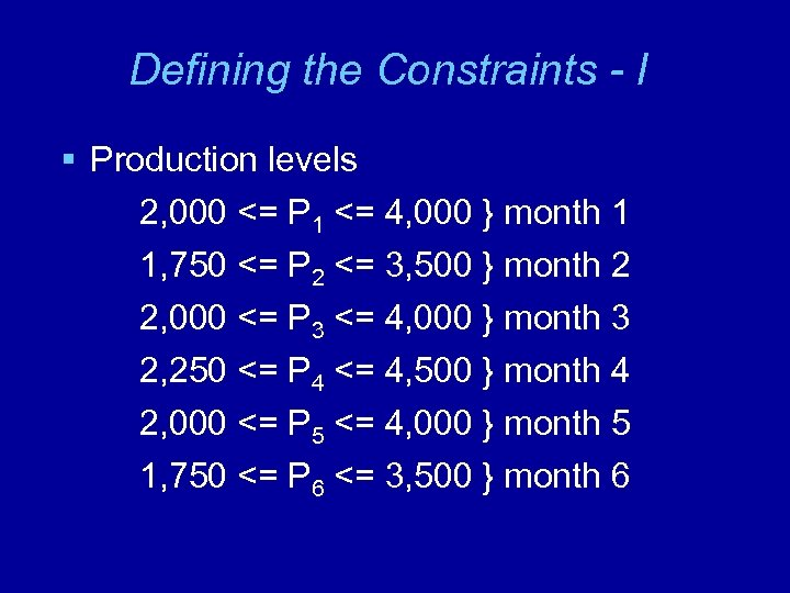 Defining the Constraints - I § Production levels 2, 000 <= P 1 <=
