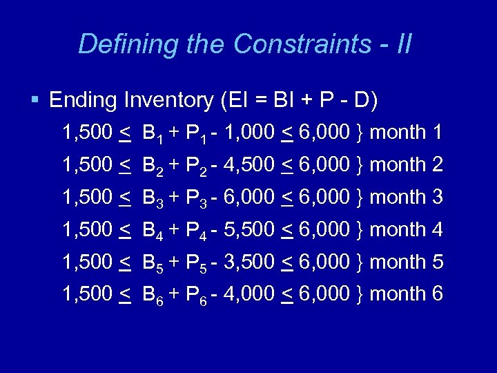 Defining the Constraints - II § Ending Inventory (EI = BI + P -