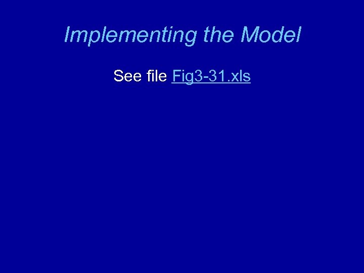 Implementing the Model See file Fig 3 -31. xls