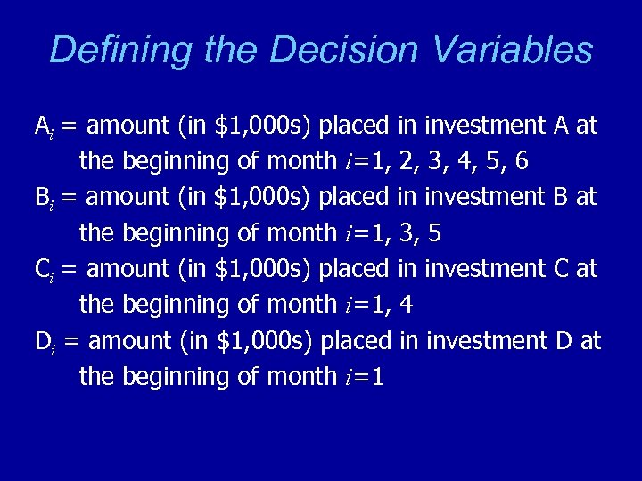 Defining the Decision Variables Ai = amount (in $1, 000 s) placed in investment