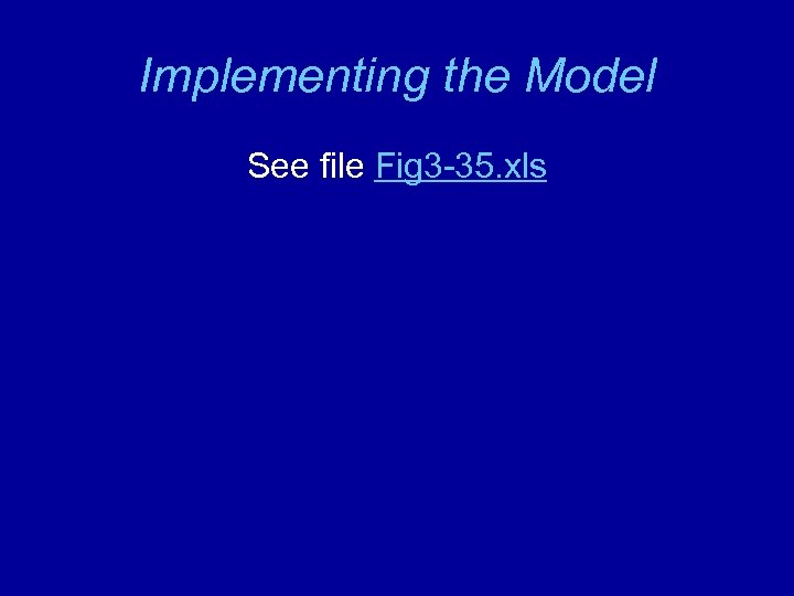 Implementing the Model See file Fig 3 -35. xls