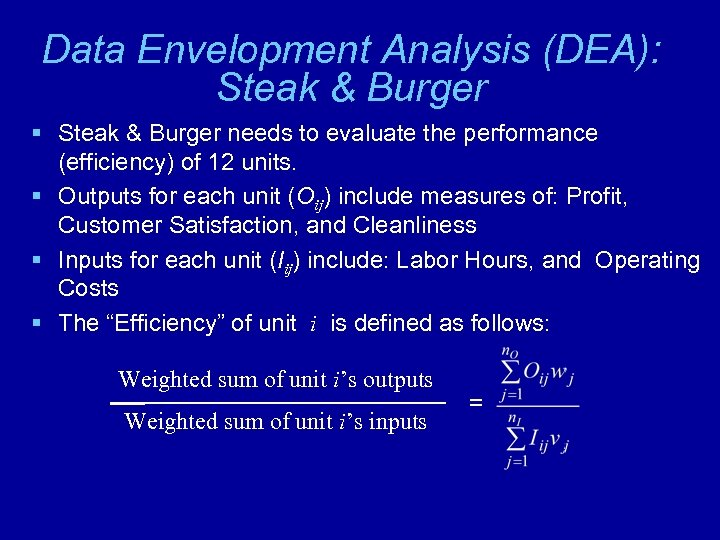 Data Envelopment Analysis (DEA): Steak & Burger § Steak & Burger needs to evaluate