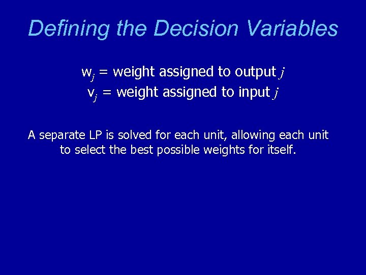 Defining the Decision Variables wj = weight assigned to output j vj = weight