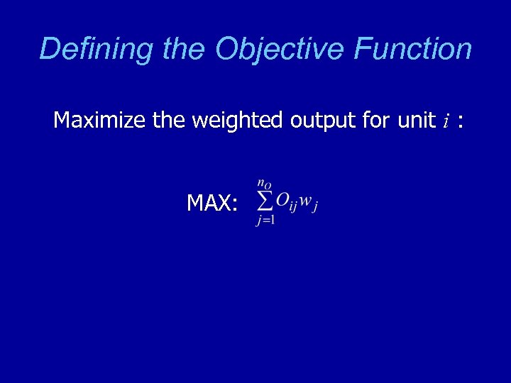 Defining the Objective Function Maximize the weighted output for unit i : MAX: