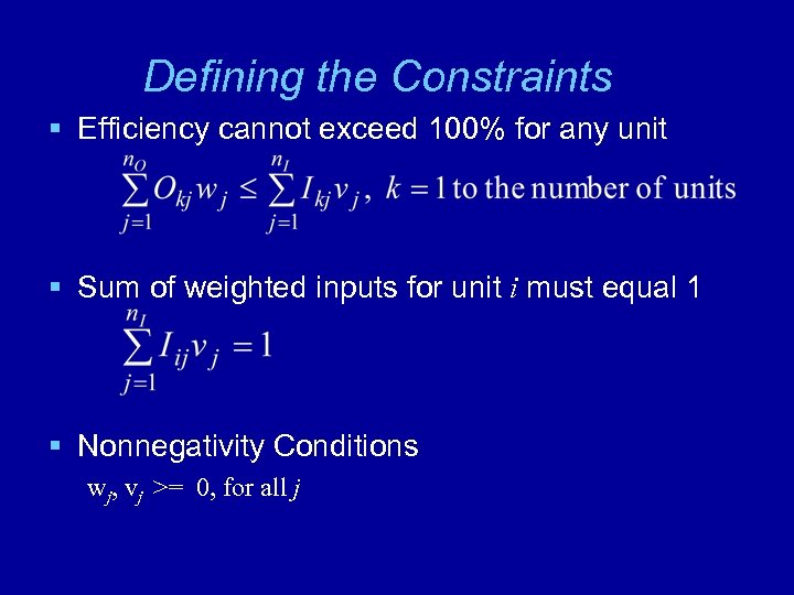 Defining the Constraints § Efficiency cannot exceed 100% for any unit § Sum of