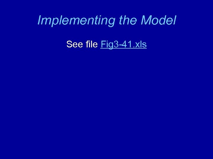 Implementing the Model See file Fig 3 -41. xls