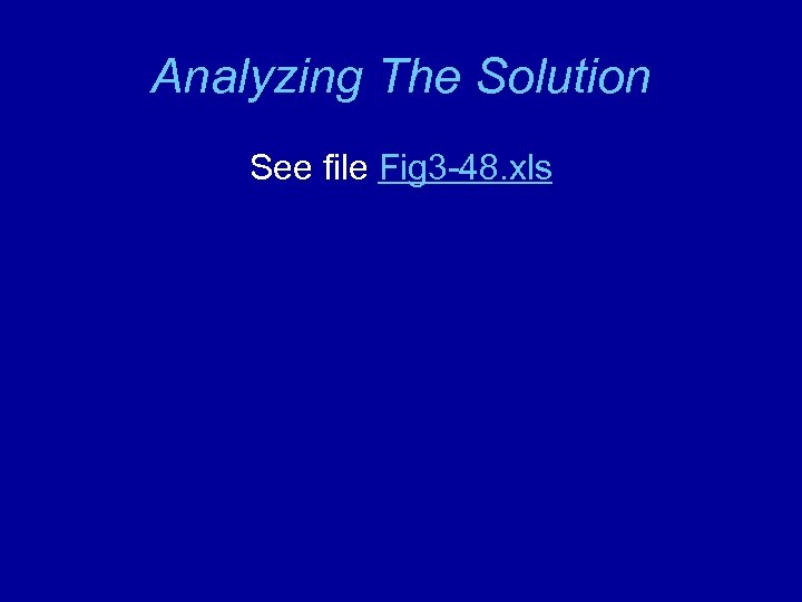 Analyzing The Solution See file Fig 3 -48. xls