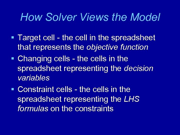 How Solver Views the Model § Target cell - the cell in the spreadsheet