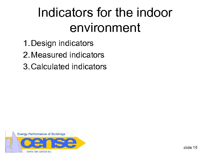Indicators for the indoor environment 1. Design indicators 2. Measured indicators 3. Calculated indicators