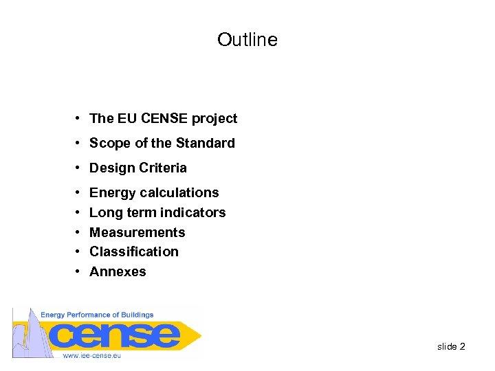 Outline • The EU CENSE project • Scope of the Standard • Design Criteria