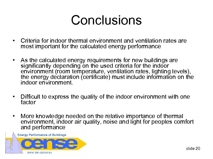 Conclusions • Criteria for indoor thermal environment and ventilation rates are most important for