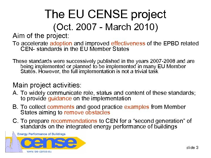 The EU CENSE project (Oct. 2007 - March 2010) Aim of the project: To
