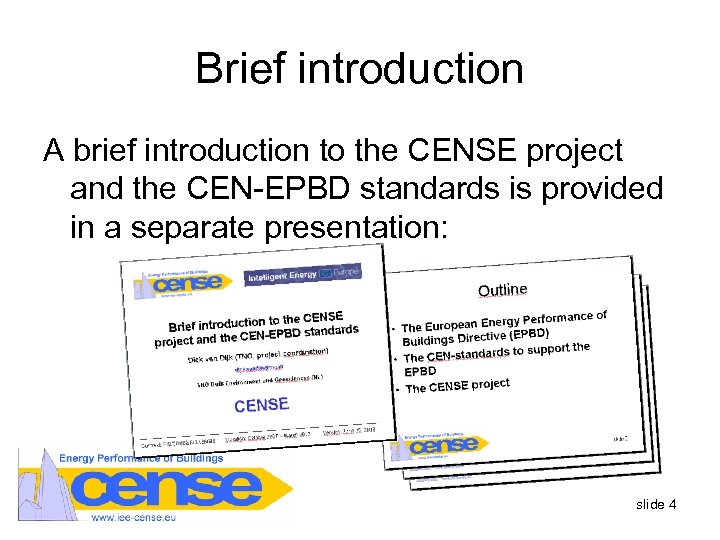 Brief introduction A brief introduction to the CENSE project and the CEN-EPBD standards is