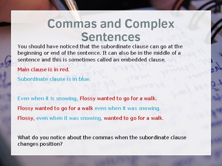 Commas and Complex Sentences You should have noticed that the subordinate clause can go