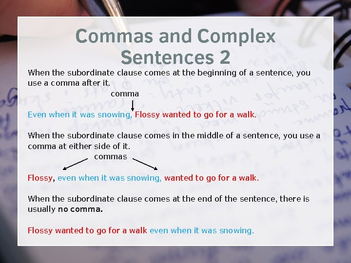 Commas and Complex Sentences 2 When the subordinate clause comes at the beginning of