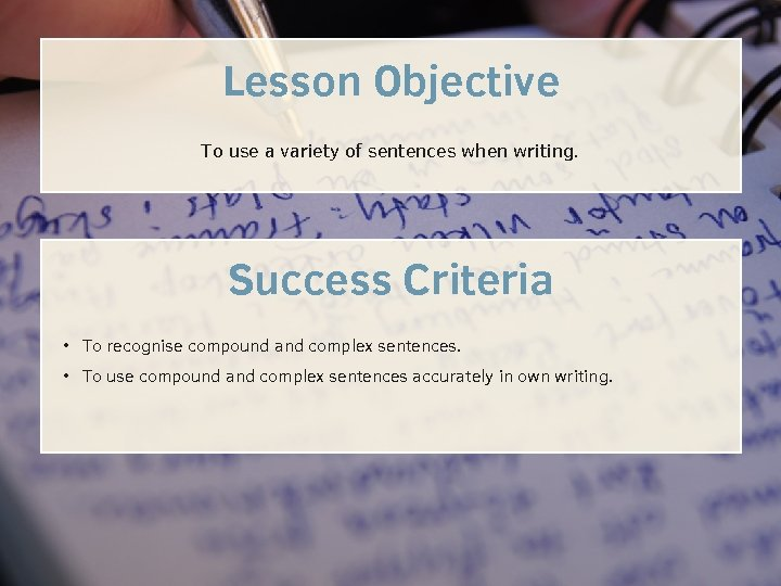 Lesson Objective To use a variety of sentences when writing. Success Criteria • To