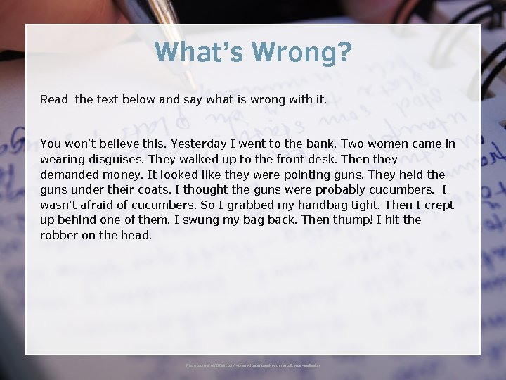 What's Wrong? Read the text below and say what is wrong with it. You