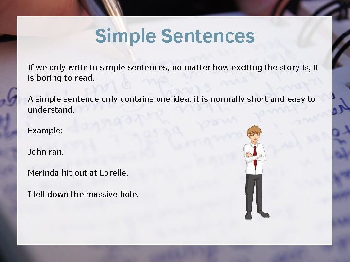 Simple Sentences If we only write in simple sentences, no matter how exciting the