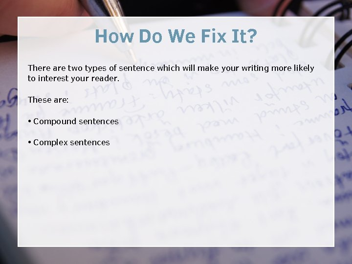 How Do We Fix It? There are two types of sentence which will make