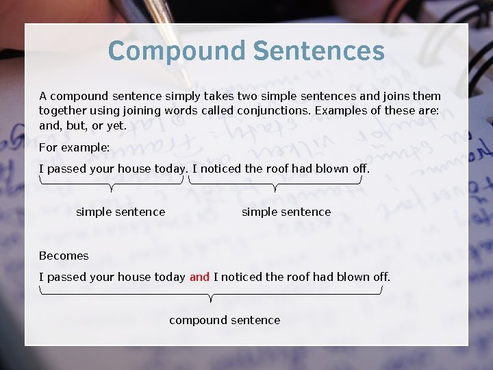 Compound Sentences A compound sentence simply takes two simple sentences and joins them together