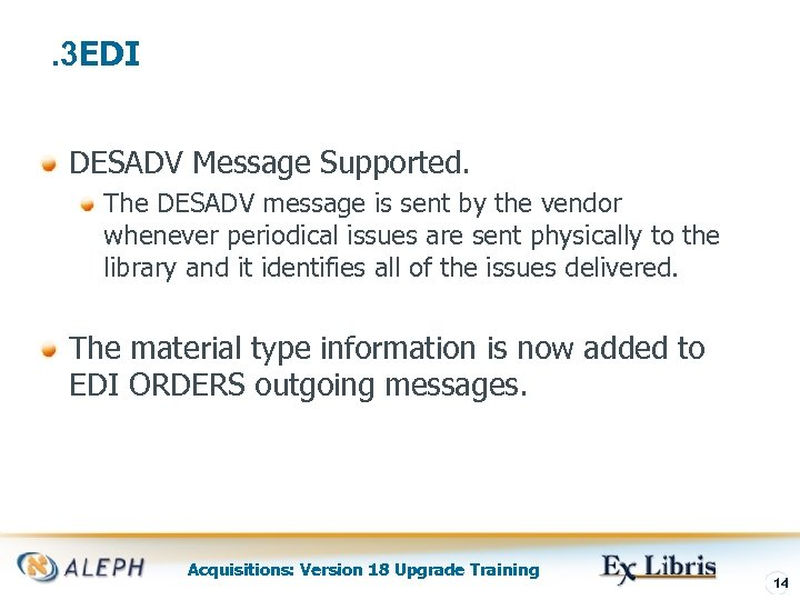 . 3 EDI DESADV Message Supported. The DESADV message is sent by the vendor