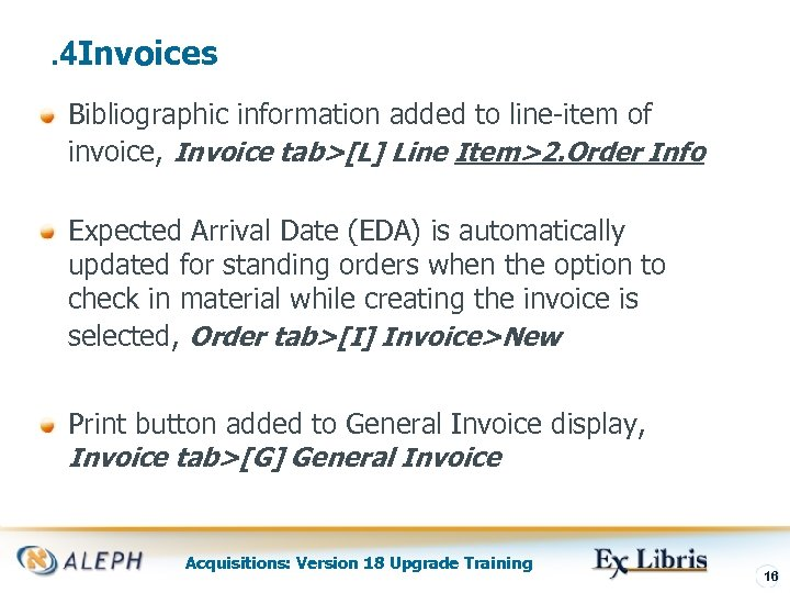 . 4 Invoices Bibliographic information added to line-item of invoice, Invoice tab>[L] Line Item>2.