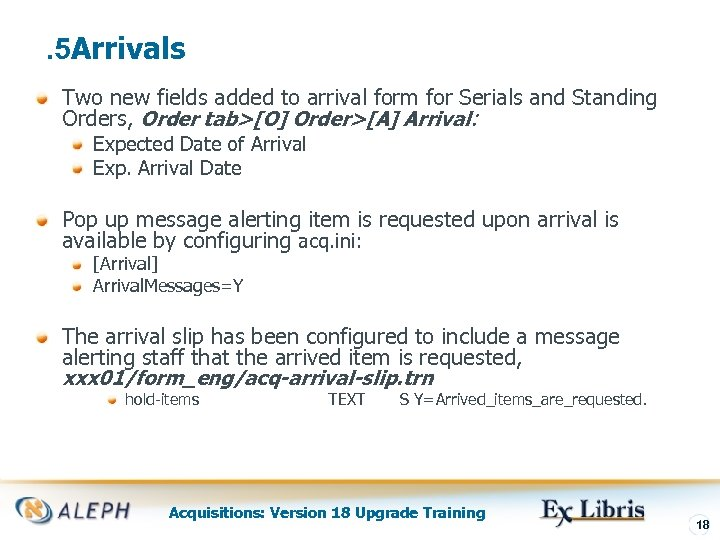 . 5 Arrivals Two new fields added to arrival form for Serials and Standing