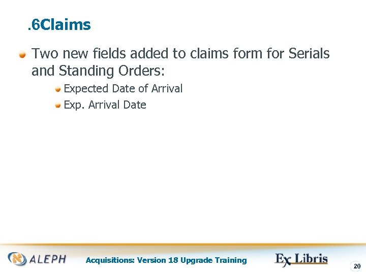 . 6 Claims Two new fields added to claims form for Serials and Standing