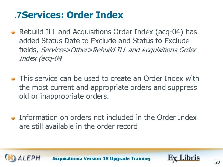 . 7 Services: Order Index Rebuild ILL and Acquisitions Order Index (acq-04) has added