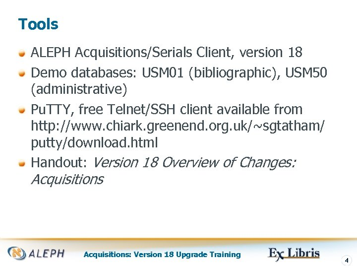 Tools ALEPH Acquisitions/Serials Client, version 18 Demo databases: USM 01 (bibliographic), USM 50 (administrative)