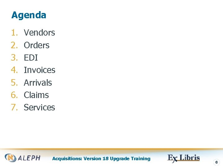 Agenda 1. 2. 3. 4. 5. 6. 7. Vendors Orders EDI Invoices Arrivals Claims