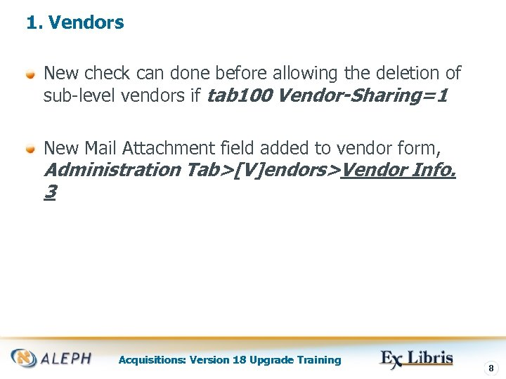 1. Vendors New check can done before allowing the deletion of sub-level vendors if