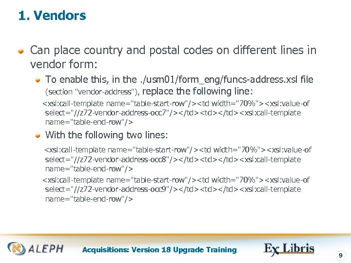 1. Vendors Can place country and postal codes on different lines in vendor form: