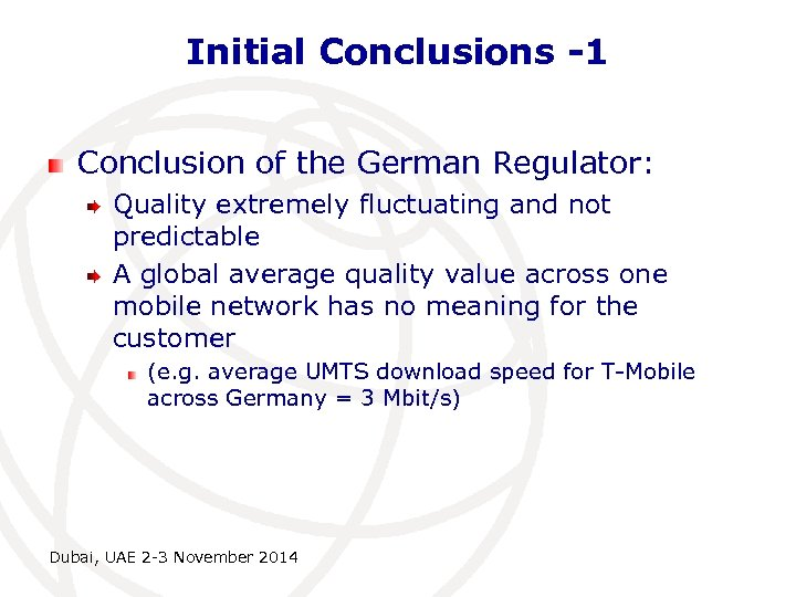 Initial Conclusions -1 Conclusion of the German Regulator: Quality extremely fluctuating and not predictable