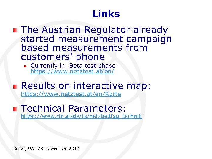 Links The Austrian Regulator already started measurement campaign based measurements from customers' phone Currently