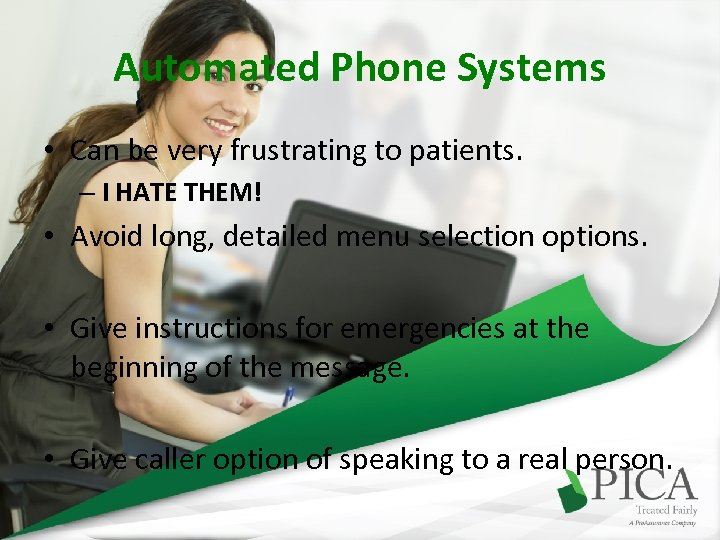 Automated Phone Systems • Can be very frustrating to patients. – I HATE THEM!