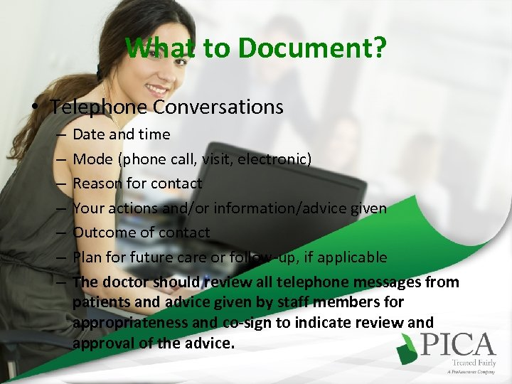 What to Document? • Telephone Conversations – – – – Date and time Mode