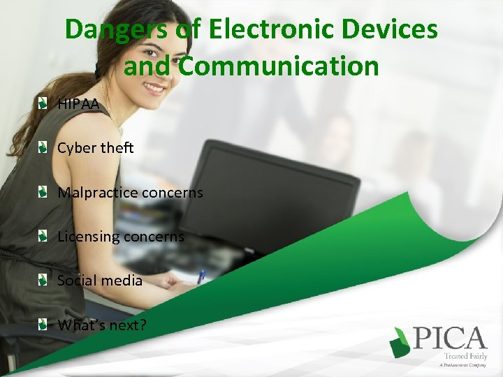 Dangers of Electronic Devices and Communication HIPAA Cyber theft Malpractice concerns Licensing concerns Social