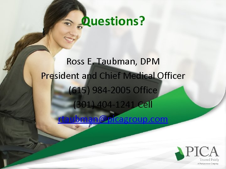 Questions? Ross E. Taubman, DPM President and Chief Medical Officer (615) 984 -2005 Office