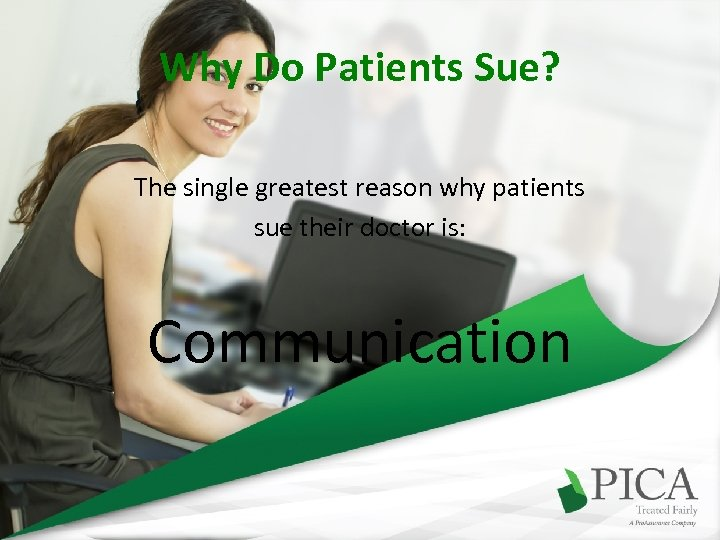 Why Do Patients Sue? The single greatest reason why patients sue their doctor is: