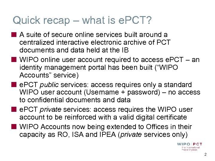 Quick recap – what is e. PCT? A suite of secure online services built