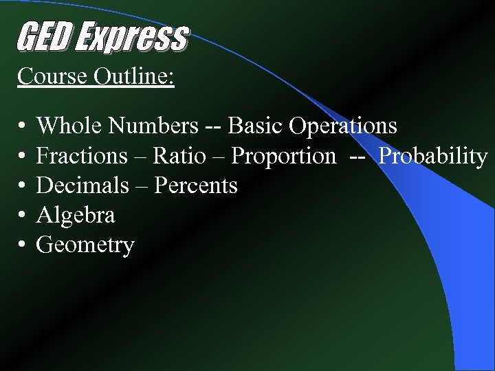Course Outline: • • • Whole Numbers -- Basic Operations Fractions – Ratio –